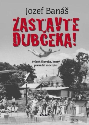 Jozef Banáš: Zastavte Dubčeka! cena od 245 Kč