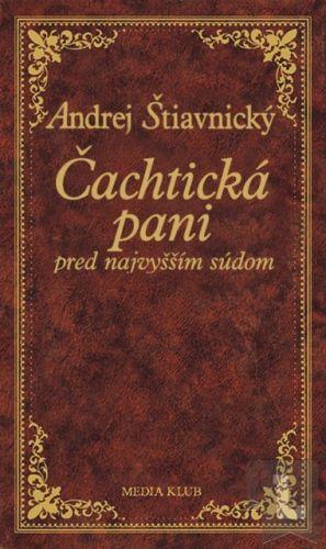 Andrej Štiavnický: Čachtická pani pred najvyšším súdom cena od 212 Kč