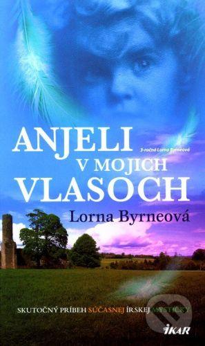Lorna Byrne: Anjeli v mojich vlasoch cena od 224 Kč