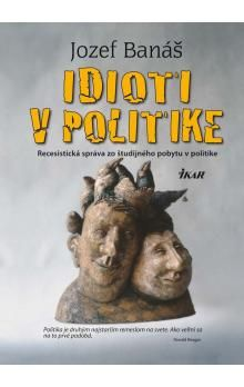 Jozef Banáš: Idioti v politike cena od 219 Kč