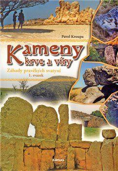 Pavel Kroupa: Kameny krve a víry 1 - Záhady pravěkých svatyní cena od 123 Kč