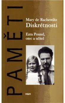 Mary de Rachelwitz: Diskrétnosti. Ezra Pound. Otec a učitel cena od 262 Kč