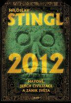 Miloslav Stingl: 2012 - Mayové, jejich civilizace a zánik světa cena od 148 Kč