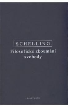 Friedrich Wilhelm Joseph Schelling: Filosofické zkoumání svobody cena od 205 Kč