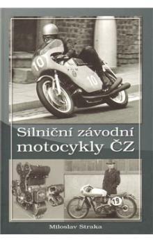 Miloslav Straka: Silniční závodní motocykly ČZ cena od 231 Kč