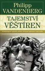 Philipp Vandenberg: Tajemství věštíren - Archeologové vyřešili přísně střežené tajemství starověku cena od 207 Kč