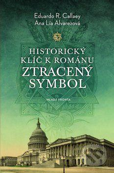 Eduardo R. Callaey, Ana Lia Alvarezová: Historický klíč k románu Ztracený symbol cena od 239 Kč