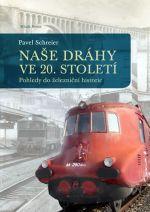 Pavel Schreier: Naše dráhy ve 20. století - Pohledy do železniční historie cena od 249 Kč