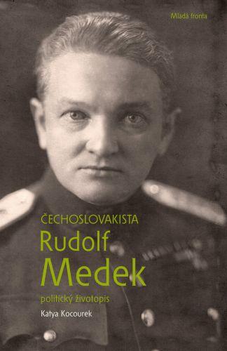 Katya Kocourek: Čechoslovakista Rudolf Medek - Politický životopis cena od 188 Kč
