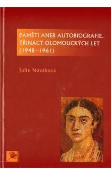 Julie Nováková: Paměti aneb autobiografie, třináct olomouckých let cena od 179 Kč