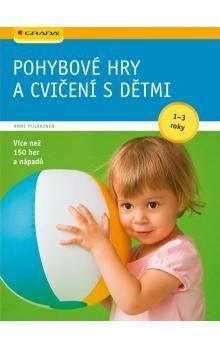 Pulkkinen Anne: Pohybové hry a cvičení s dětmi od 1-3 let cena od 224 Kč