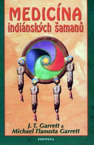 J. T. Garrett, Michael Tlanusta Garrett: Medicína indiánských šamanů cena od 187 Kč