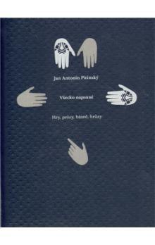 Jan Antonín Pitínský: Všecko napsané aneb Hry, prózy, básně, hrůzy cena od 841 Kč