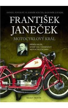Radomír Zavadil, Daniel Povolný, Vladimír Souček: František Janeček - Motocyklový král cena od 282 Kč