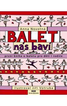 Anna Novotná, Jiří Votruba: Balet nás baví - První kniha o baletu pro děti i rodiče cena od 380 Kč