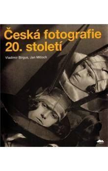 Vladimír Birgus, Jan Mlčoch: ČESKÁ FOTOGRAFIE 20.STOLETÍ cena od 1011 Kč