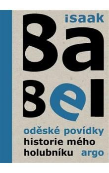 Isaak Emmanuelovič Babel: Oděské povídky. Historie mého holubníku cena od 200 Kč