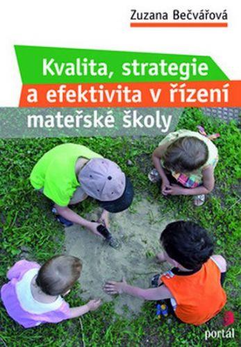 Zuzana Bečvářová: Kvalita, strategie a efektivita řízení mateřské školy cena od 213 Kč
