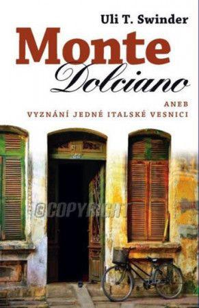 Uli Swidler: Monte Dolciano aneb Vyznání lásky jedné italské vesnici cena od 134 Kč
