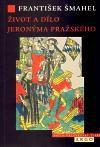 František Šmahel: Život a dílo Jeronýma Pražského cena od 302 Kč