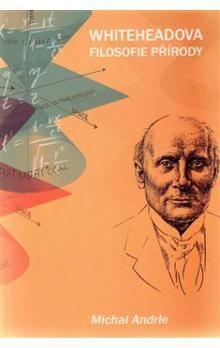 Michal Andrle: Whiteheadova filosofie přírody cena od 296 Kč