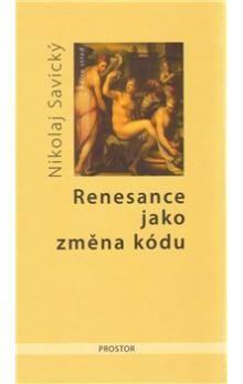 Nikolaj Savický: Renesance jako změna kódu cena od 193 Kč