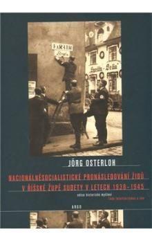 Jorg Osterloh: Nacionálně socialistické pronásledování Židů v říšské župě Sudety cena od 411 Kč