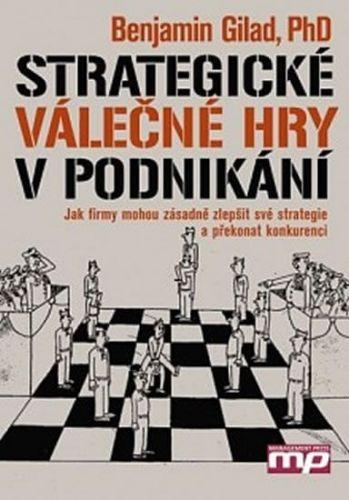Gilad Benamin: Strategické válečné hry v podnikání - Jak firmy mohou zásadně zlepšit své strategie a překonat konkurenci cena od 160 Kč