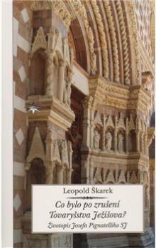 Leopold Škarek: Co bylo po zrušení Tovaryšstva Ježíšova? cena od 181 Kč