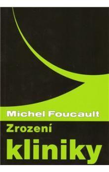 Michel Foucault: Zrození kliniky cena od 189 Kč