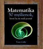 Tony Crilly: Matematika - 50 myšlienok, ktoré by ste mali poznať cena od 357 Kč
