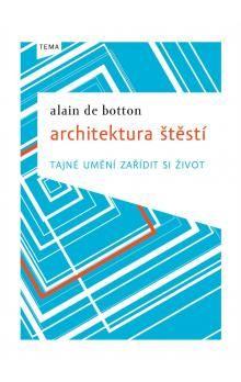 Alain de Botton: Architektura štěstí - Tajné umění zařídit si život cena od 224 Kč