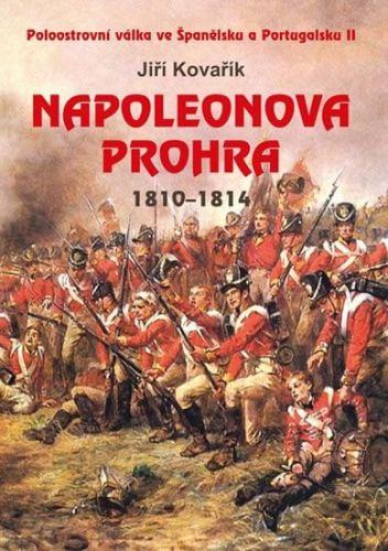 Jiří Kovařík: Napoleonova prohra 1810-1814 - Jiří Kovařík cena od 259 Kč
