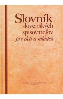 Literárne informačné centrum Slovník slovenských spisovateľov pre deti a mládež cena od 383 Kč