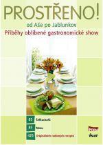 Prostřeno! od Aše po Jablunkov. Příběhy oblíbené gastronomické show cena od 314 Kč
