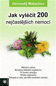 Gennadij Malachov: Jak vyléčit 200 nejčastějších nemocí cena od 236 Kč