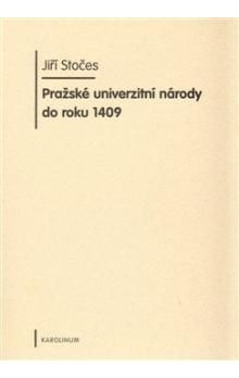 Jiří Stočes: Pražské univerzitní národy do roku 1409 cena od 224 Kč