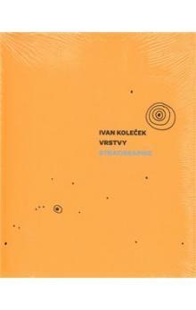 Ivan Koleček: Vrstvy/Stratigraphie cena od 288 Kč