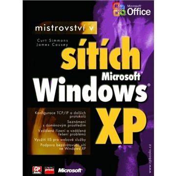 Curt Simmons, James Causey: Mistrovství v sítích Microsoft Windows XP cena od 466 Kč