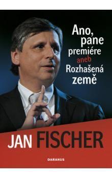 Jan Fischer: Ano, pane premiére aneb Rozhašená země cena od 50 Kč