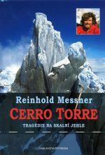 Reinhold Messner: Cerro Torre - Tragédie na skalní jehle cena od 329 Kč