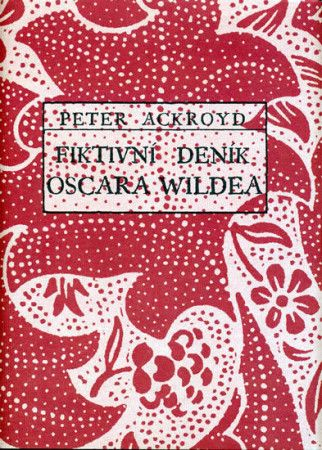 Peter Ackroyd: Fiktivní deník Oscara Wildea cena od 187 Kč