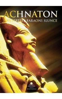 Miloš Matula: Achnaton a Nefertiti, faraoni slunce cena od 323 Kč