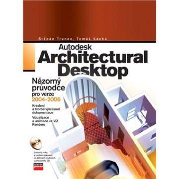 Štěpán Trunec, Tomáš Kácha: Autodesk Architectural Desktop cena od 314 Kč