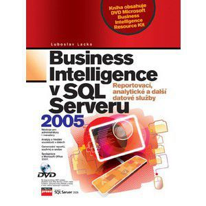 Computer Press Business Inteligence v SQL Serveru 2005 - Reportovací, analytické a další datové služby cena od 445 Kč