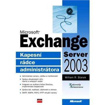 William R. Stanek: Microsoft Exchange Server 2003 cena od 375 Kč