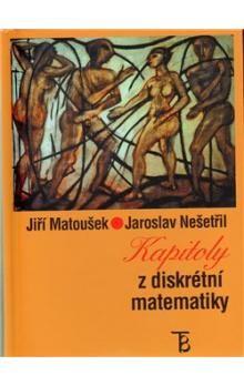 Jiří Matoušek, Jaroslav Nešetřil: Kapitoly z diskrétní matematiky cena od 198 Kč