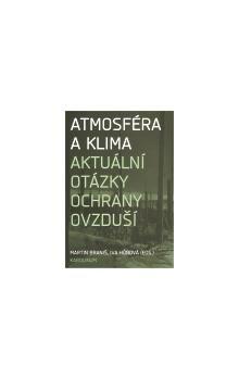 Martin Braniš: Atmosféra a klima. Aktuální otázky znečištění ovzduší cena od 269 Kč