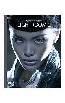Martin Evening: ADOBE PHOTOSHOP LIGHTROOM 2 cena od 469 Kč