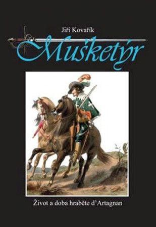 Jiří Kovařík: Mušketýr - Život a doba hraběte d\'Artagnan cena od 238 Kč